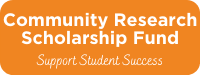 Give to the Community Research Scholarship Fund: Support Student Success