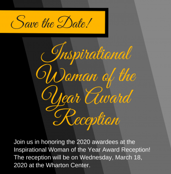 Save the date for the Inspirational Woman of the Year Award Reception on 3/18/2020.